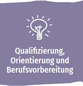 Qualifizierung, Orientierung und Berufsvorbereitung